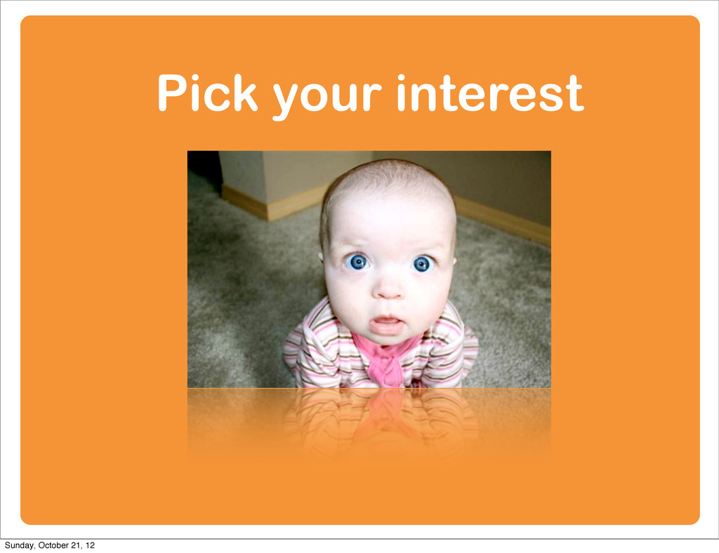 Pick your interest Sunday, October 21, 12