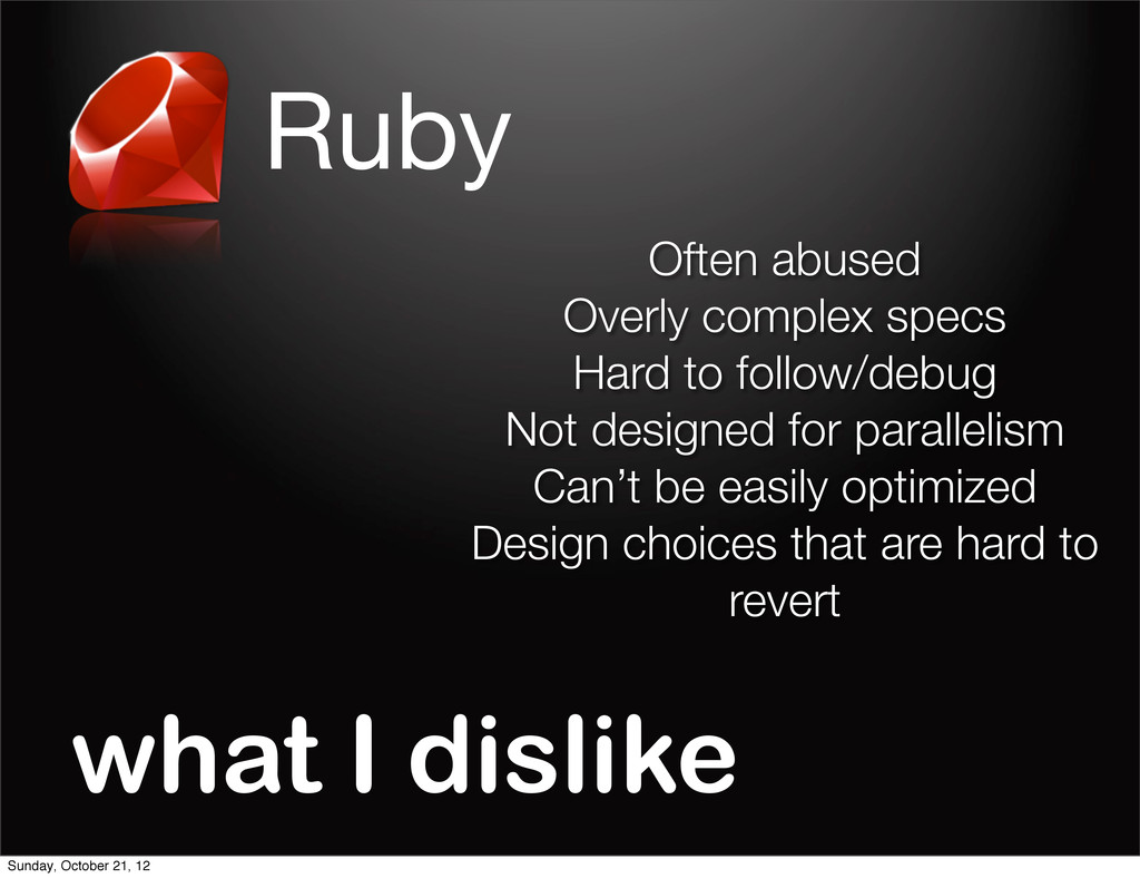 Ruby what I dislike Often abused Overly complex...