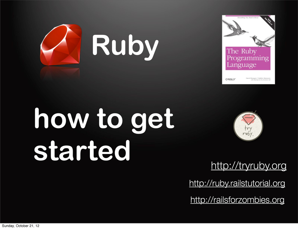 Ruby how to get started http://tryruby.org http...