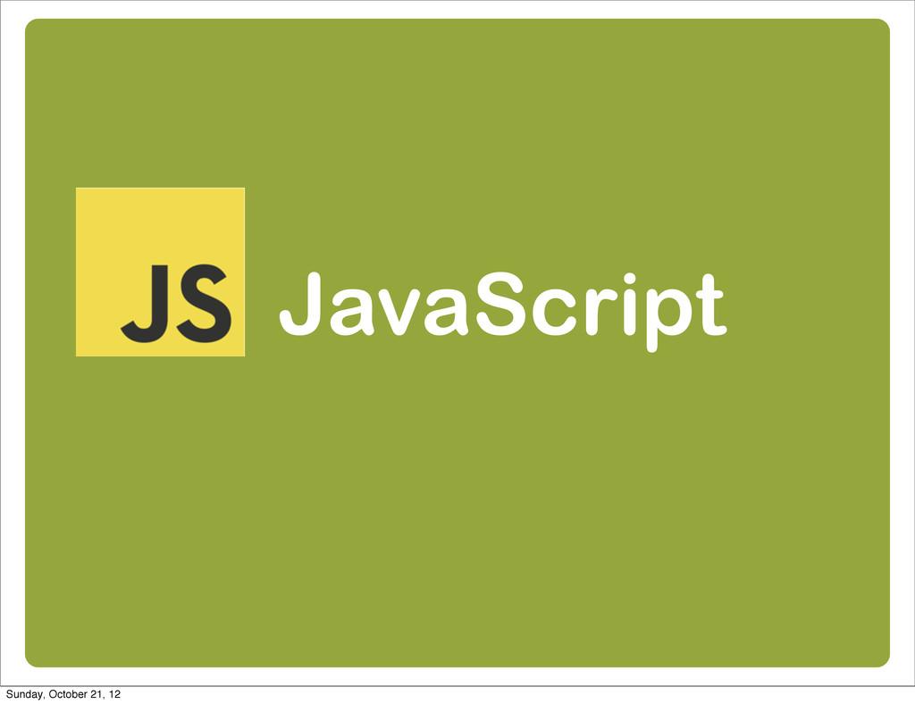 JavaScript Sunday, October 21, 12