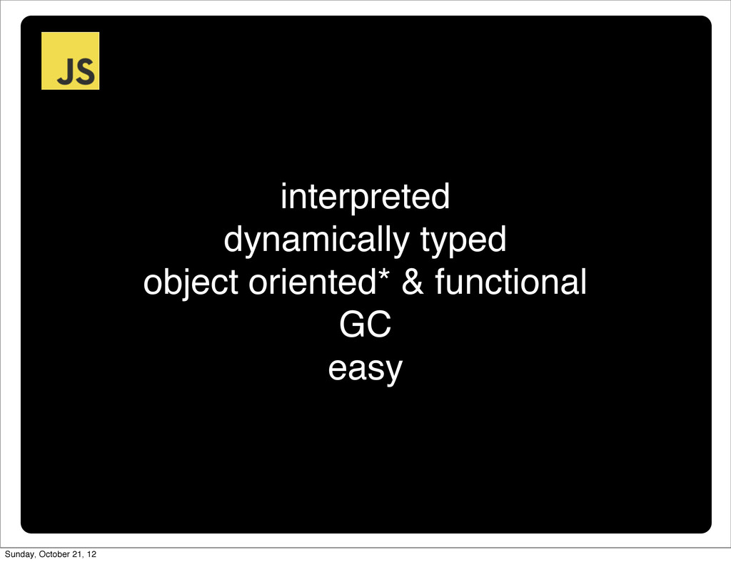 interpreted dynamically typed object oriented* ...