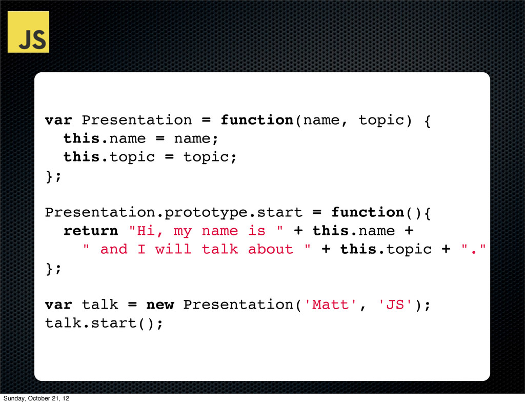 var Presentation = function(name, topic) { this...