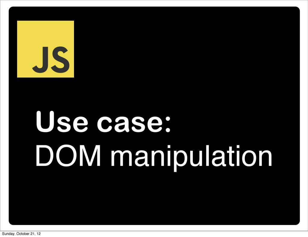 Use case: DOM manipulation Sunday, October 21, ...