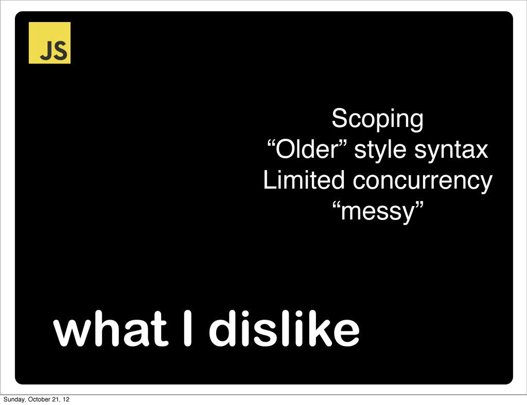 """what I dislike Scoping """"Older"""" style syntax Lim..."""