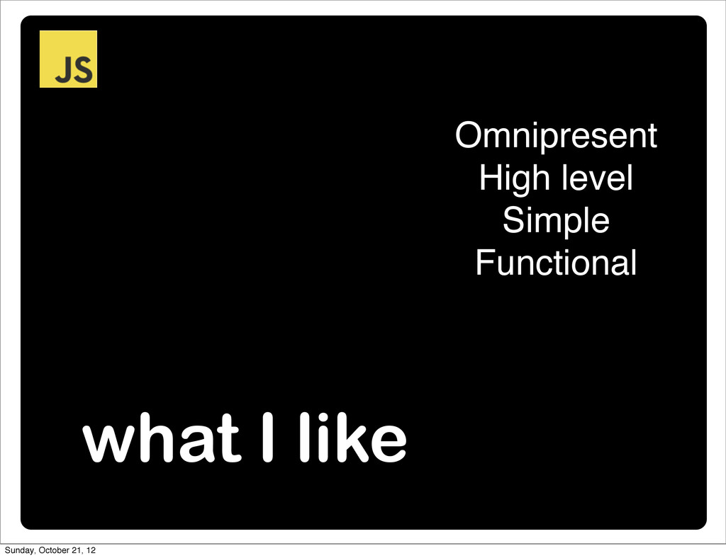 what I like Omnipresent High level Simple Funct...