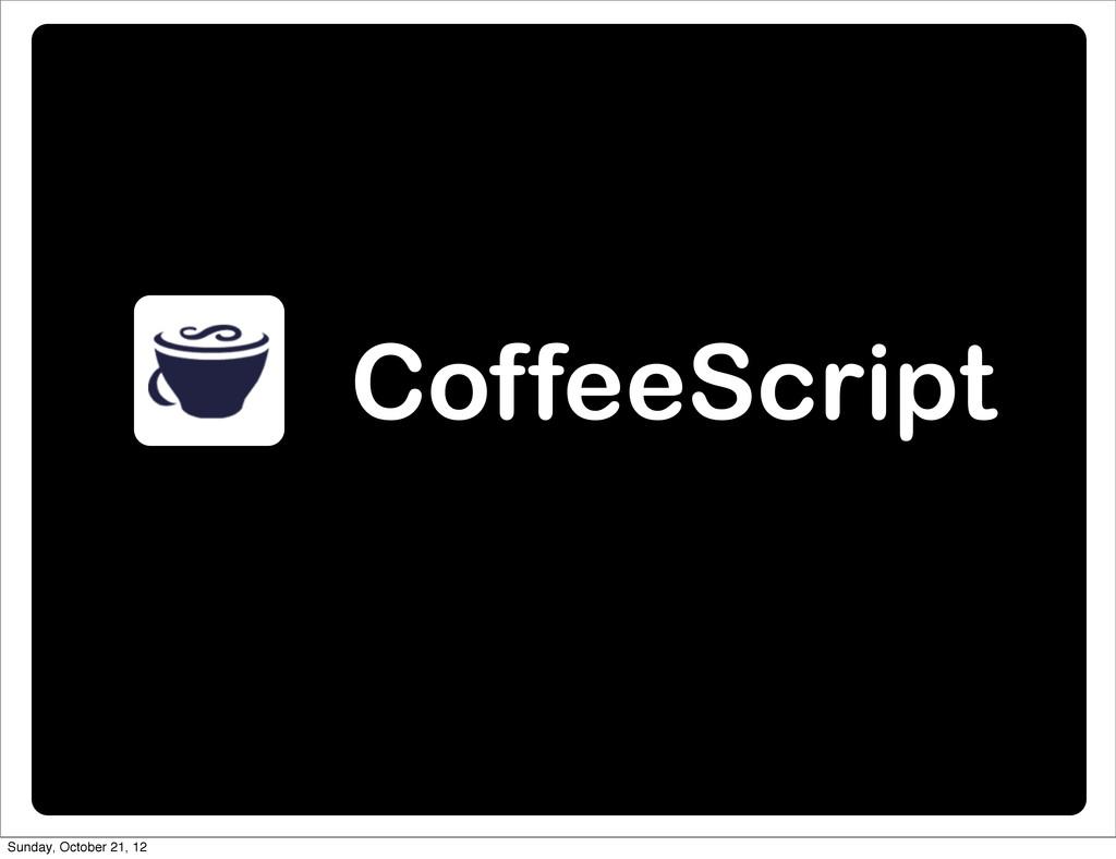 CoffeeScript Sunday, October 21, 12