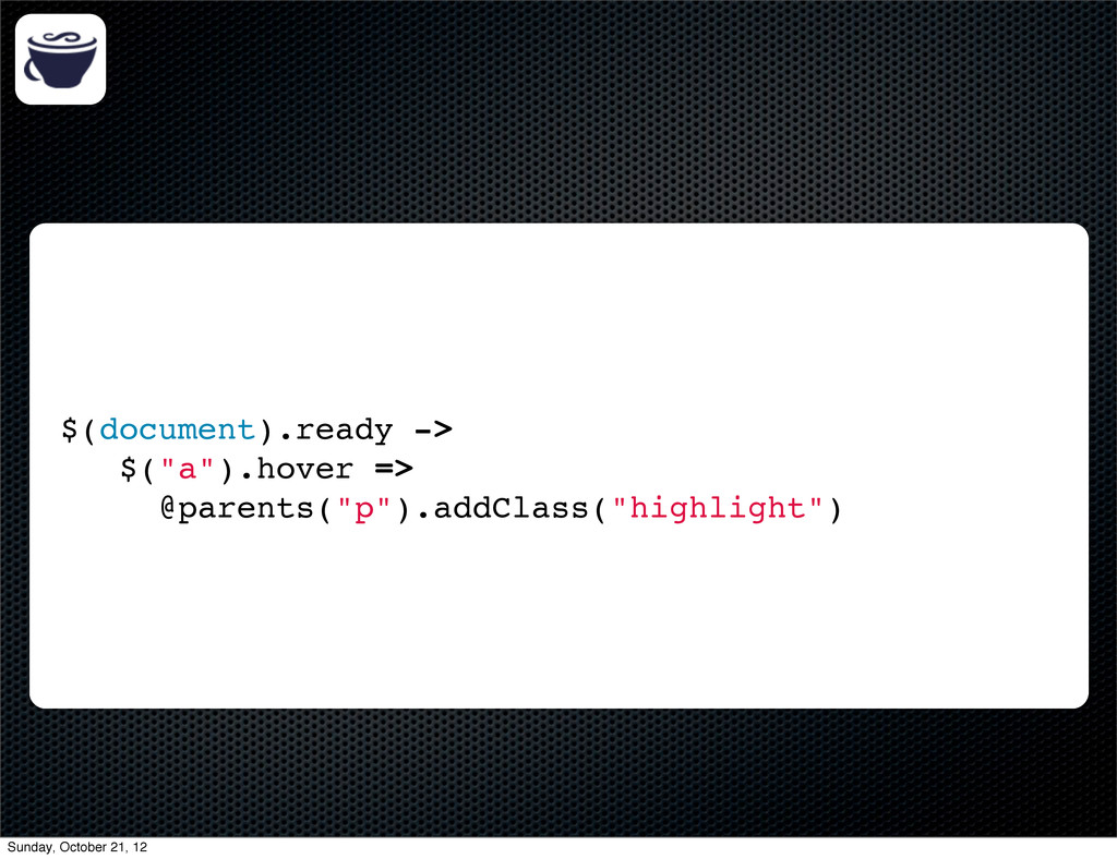 """$(document).ready -> $(""""a"""").hover => @parents(""""..."""