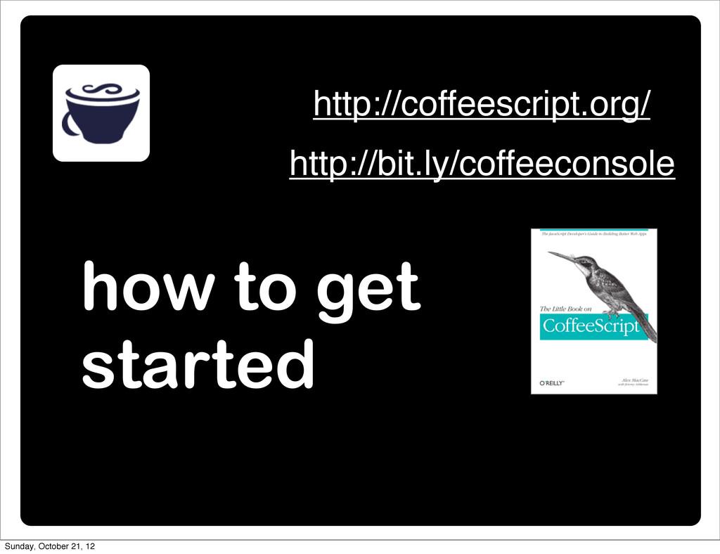 how to get started http://coffeescript.org/ htt...