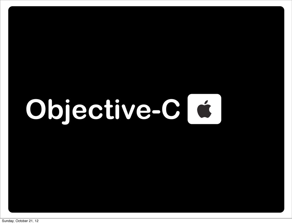 Objective-C Sunday, October 21, 12