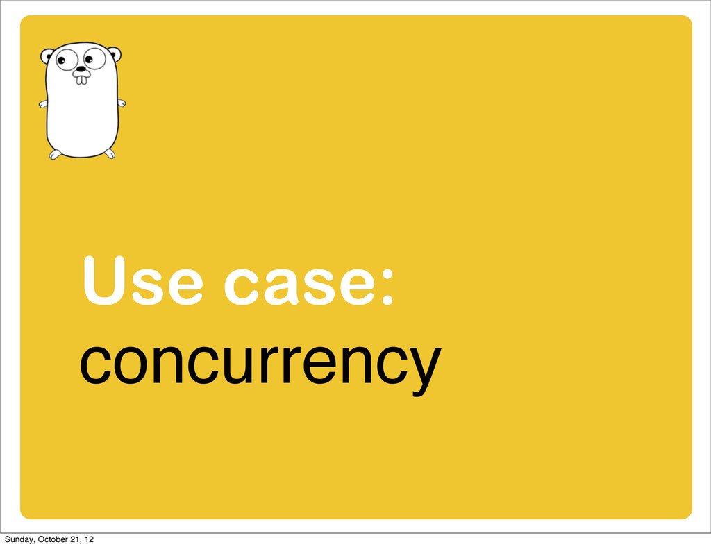 Use case: concurrency Sunday, October 21, 12