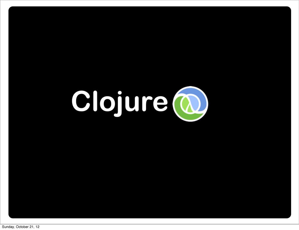 Clojure Sunday, October 21, 12