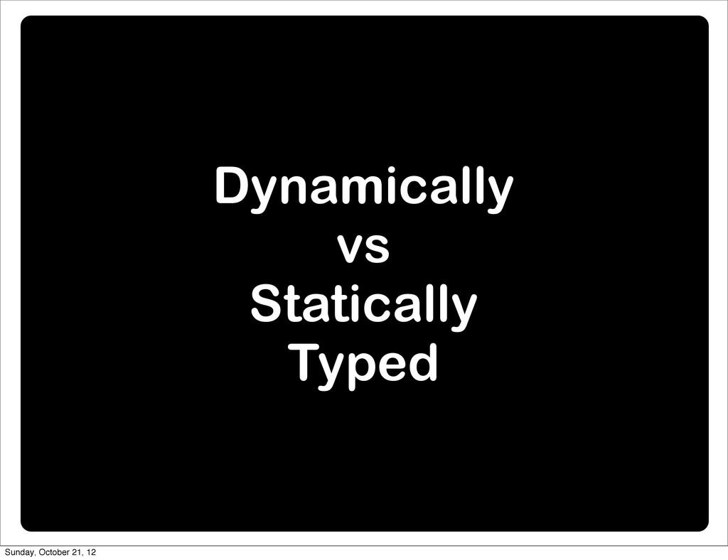 Dynamically vs Statically Typed Sunday, October...