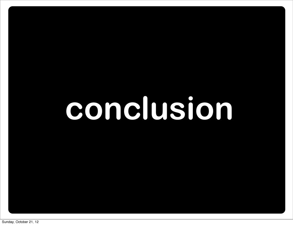 conclusion Sunday, October 21, 12