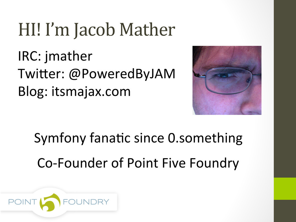 HI! I'm Jacob Mather  IRC: jmath...