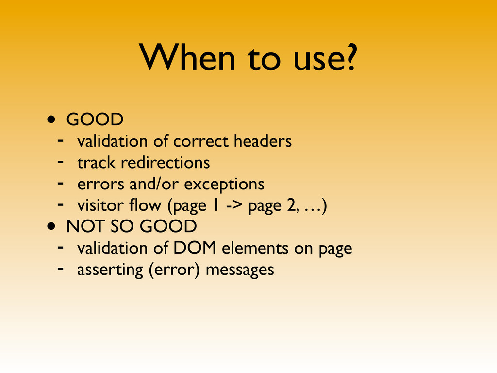 When to use? • GOOD - validation of correct hea...