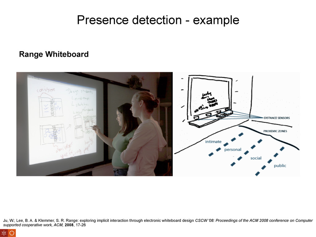 Presence detection - example Ju, W.; Lee, B. A....