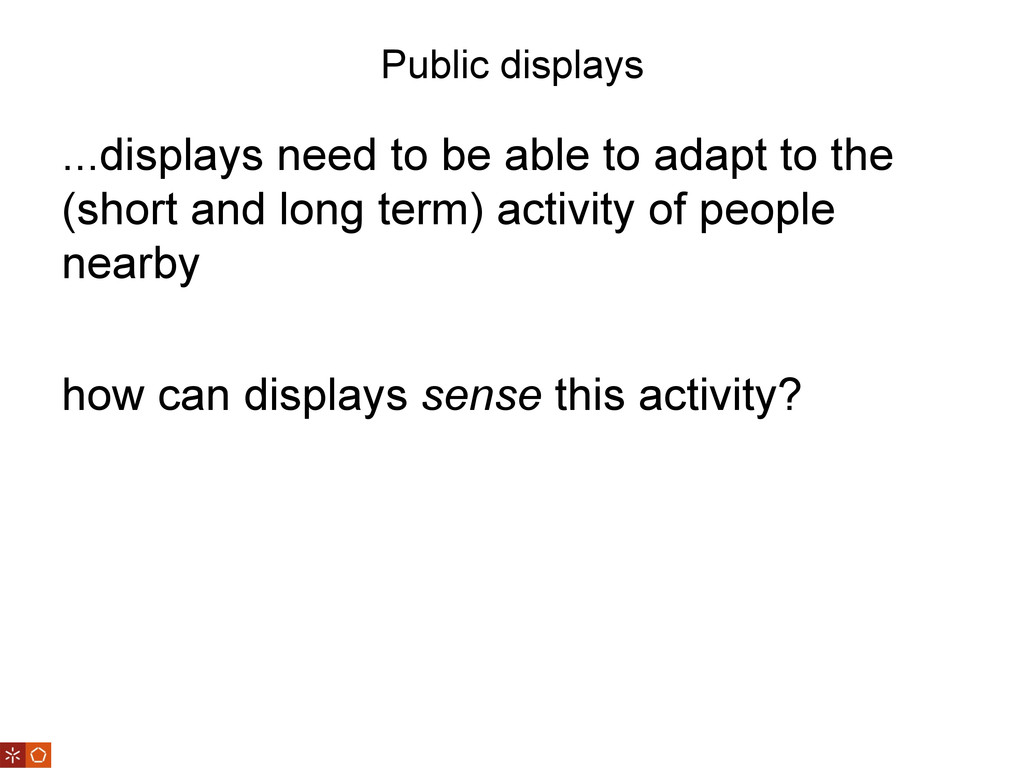 Public displays ...displays need to be able to ...