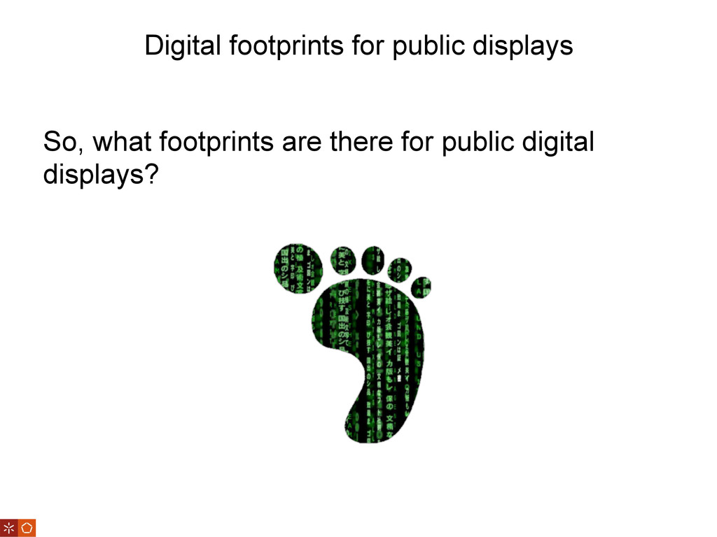 Digital footprints for public displays So, what...