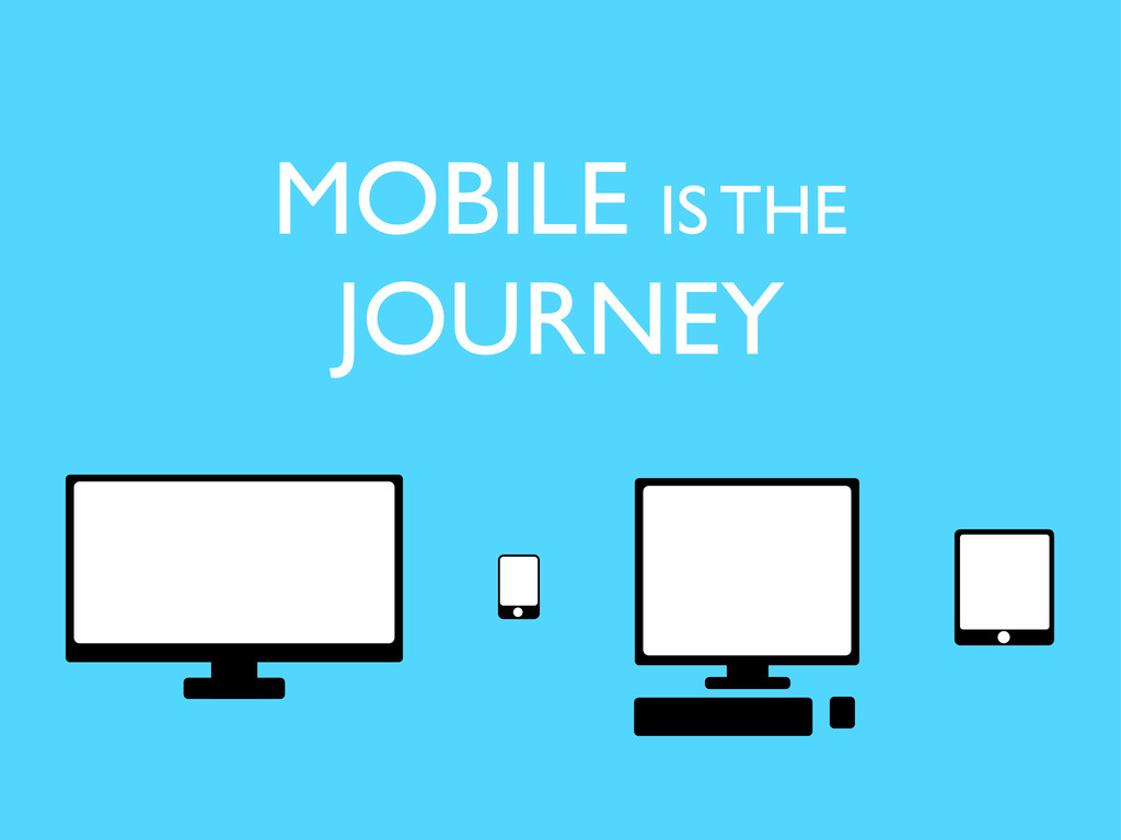 MOBILE IS THE JOURNEY