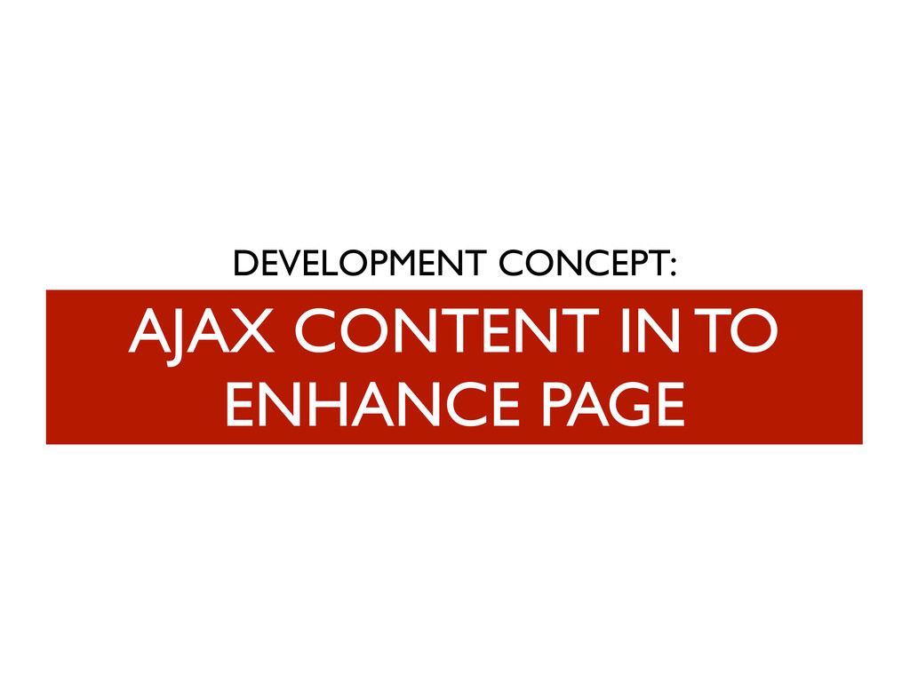 DEVELOPMENT CONCEPT: AJAX CONTENT IN TO ENHANCE...