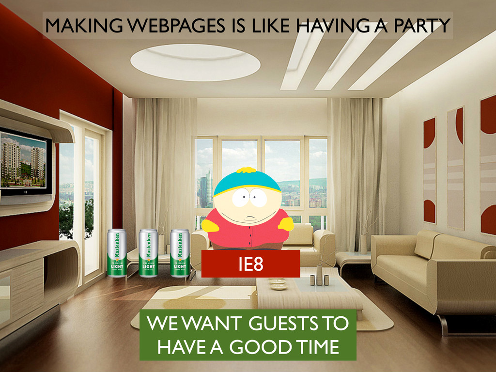 IE8 MAKING WEBPAGES IS LIKE HAVING A PARTY WE W...