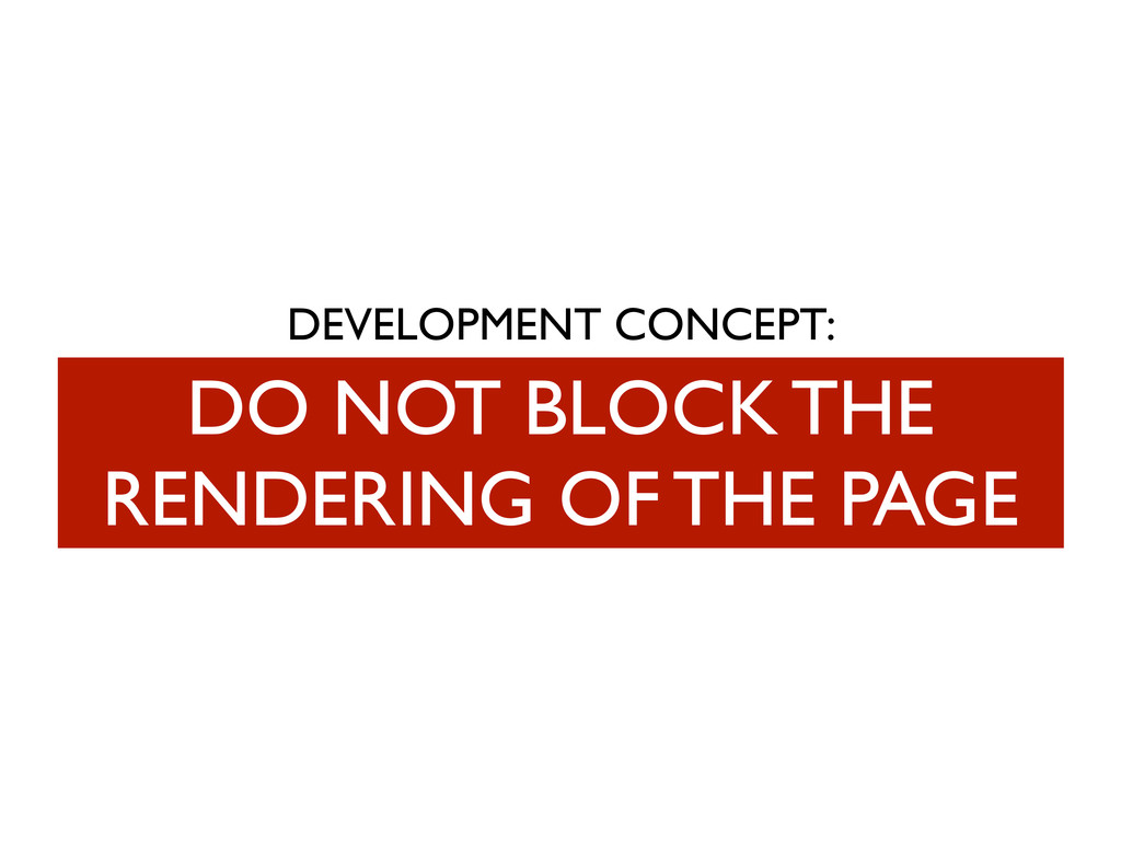 DEVELOPMENT CONCEPT: DO NOT BLOCK THE RENDERING...