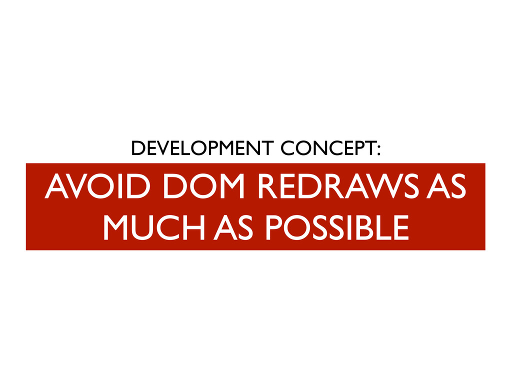 DEVELOPMENT CONCEPT: AVOID DOM REDRAWS AS MUCH ...