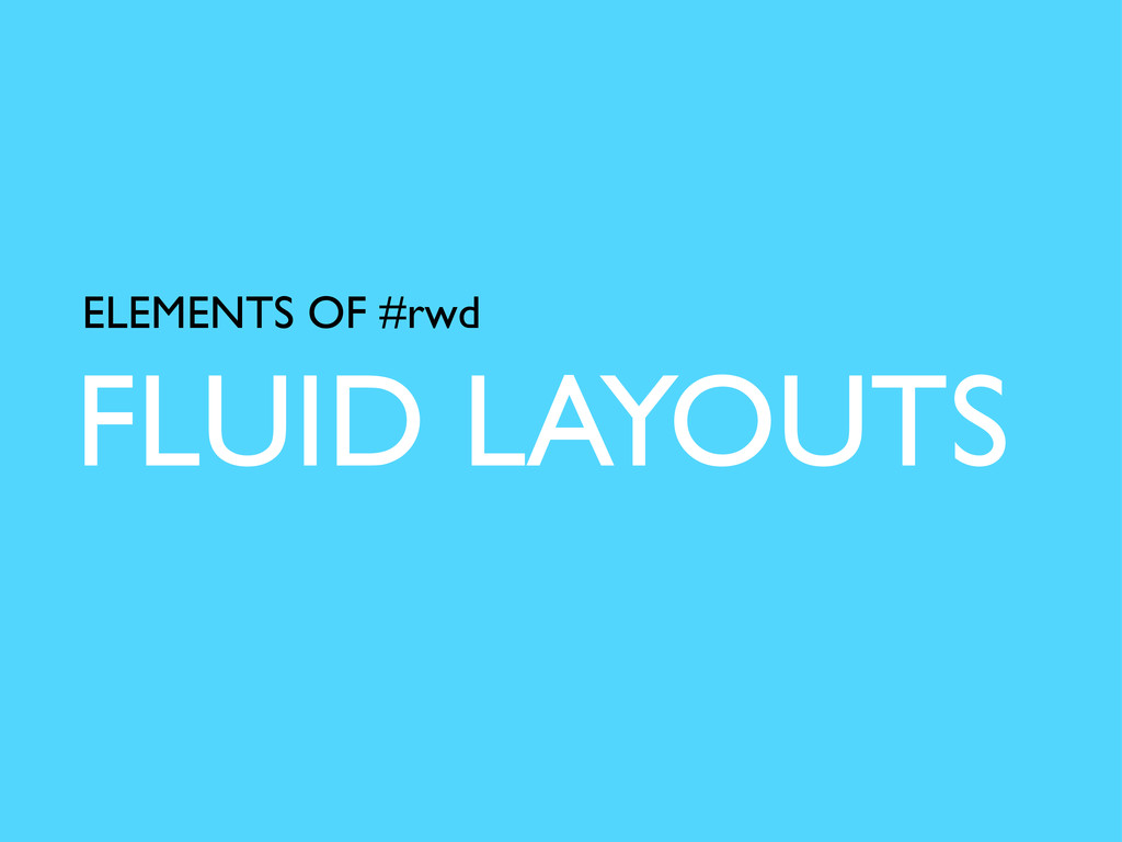 FLUID LAYOUTS ELEMENTS OF #rwd