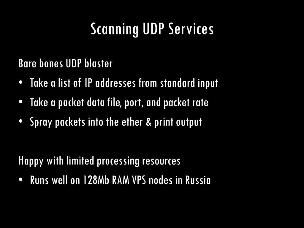 Scanning UDP Services Bare bones UDP blaster • ...