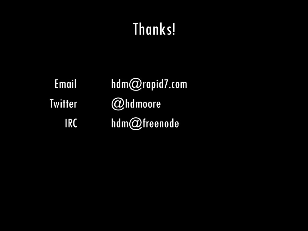 Thanks! Email hdm@rapid7.com Twitter @hdmoore I...