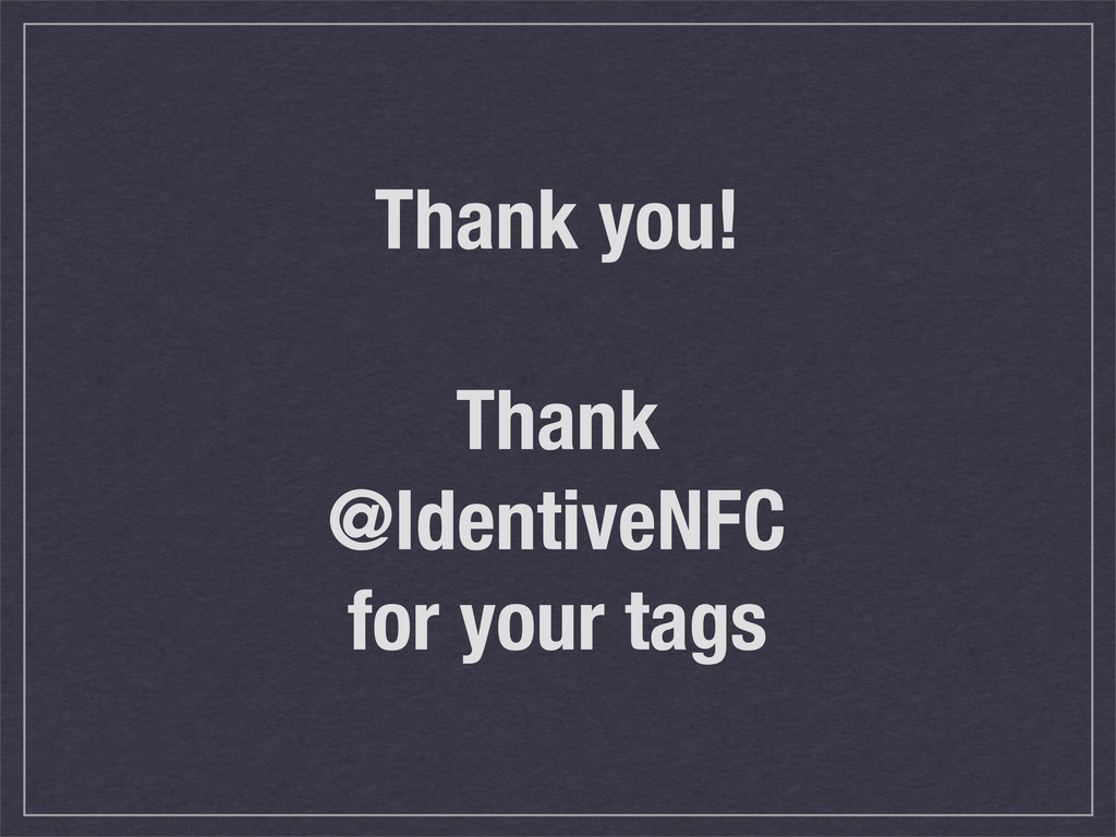 Thank you! Thank @IdentiveNFC for your tags