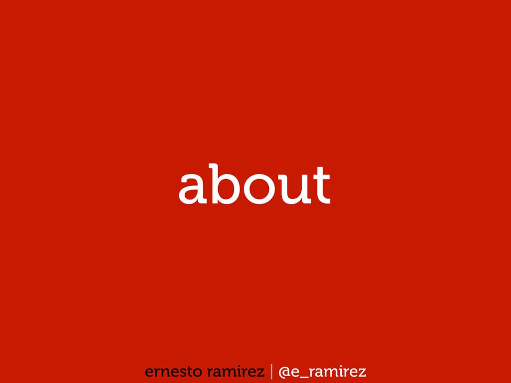 about ernesto ramirez | @e_ramirez