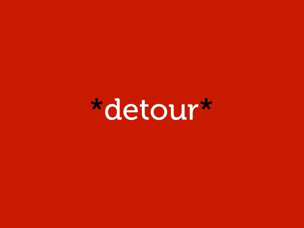 *detour*