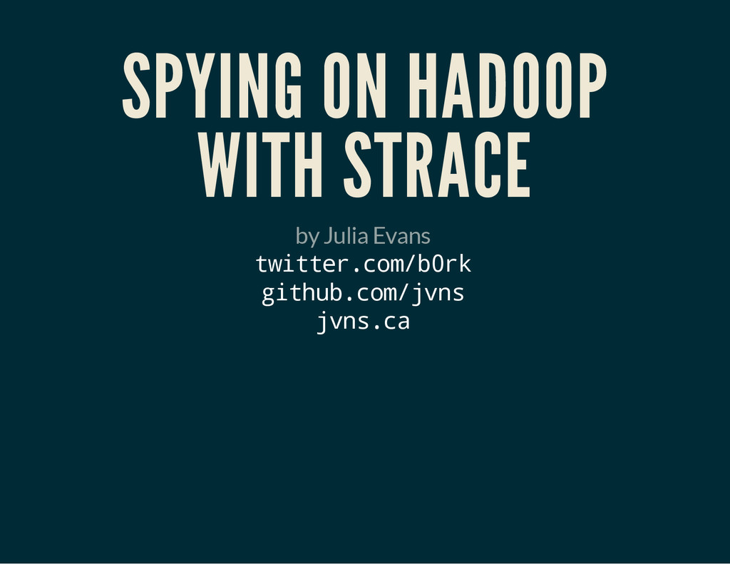 SPYING ON HADOOP WITH STRACE by Julia Evans t w...