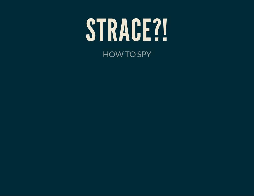 STRACE?! HOW TO SPY