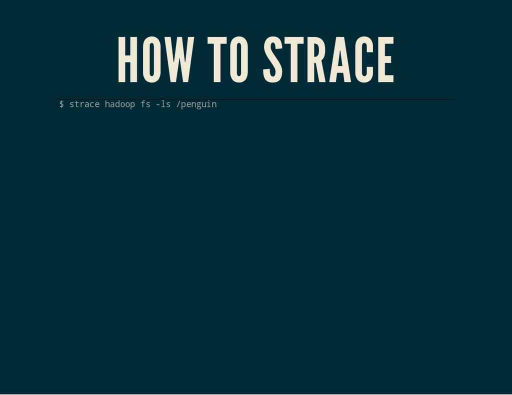 HOW TO STRACE $ s t r a c e h a d o o p f s - l...