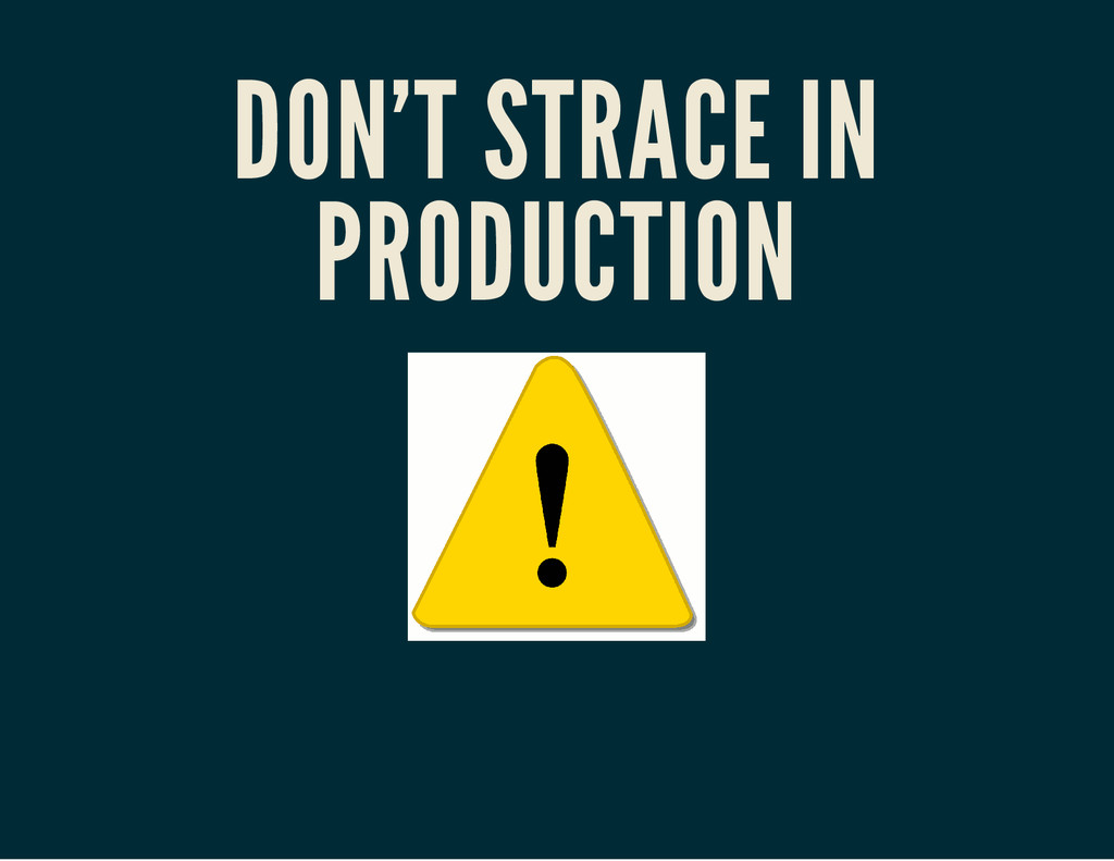 DON'T STRACE IN PRODUCTION