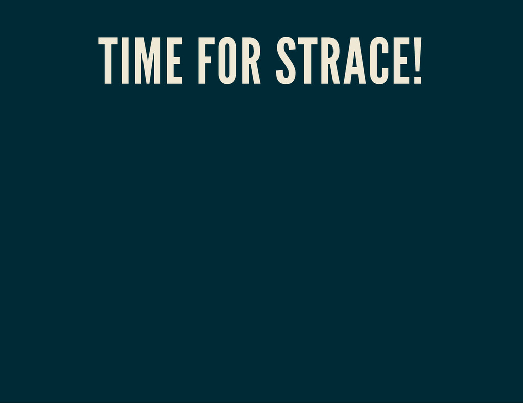 TIME FOR STRACE!