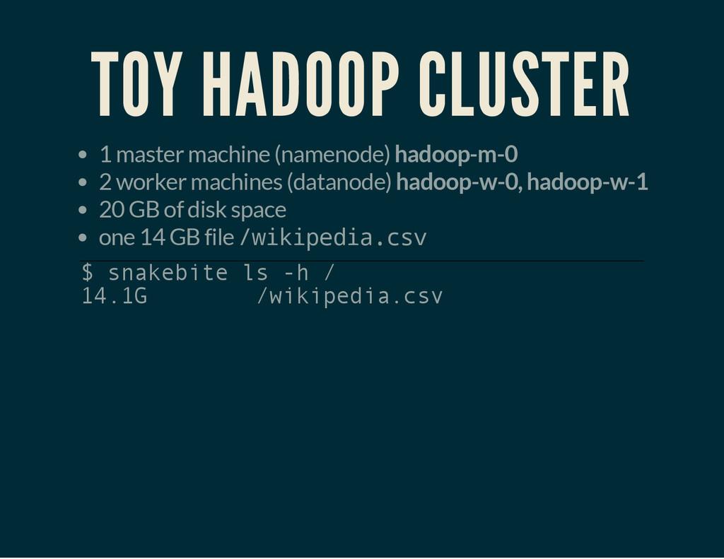 TOY HADOOP CLUSTER 1 master machine (namenode) ...