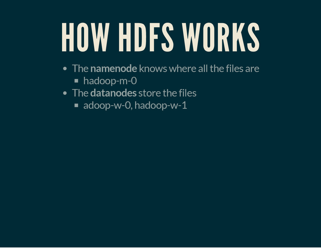 HOW HDFS WORKS The namenode knows where all the...