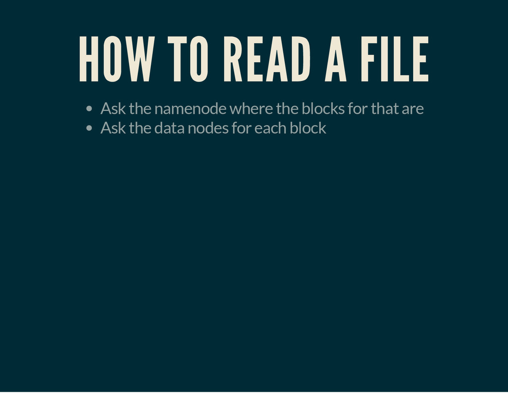 HOW TO READ A FILE Ask the namenode where the b...