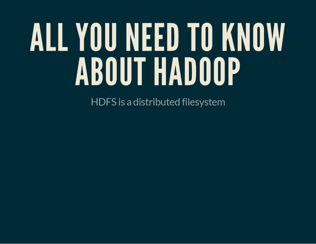 ALL YOU NEED TO KNOW ABOUT HADOOP HDFS is a dis...