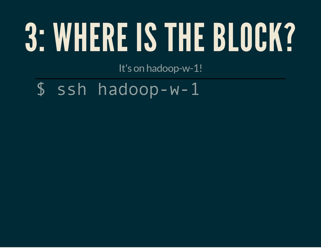 3: WHERE IS THE BLOCK? It's on hadoop-w-1! $ s ...