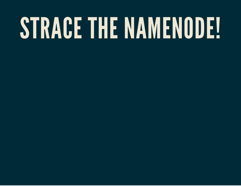 STRACE THE NAMENODE!