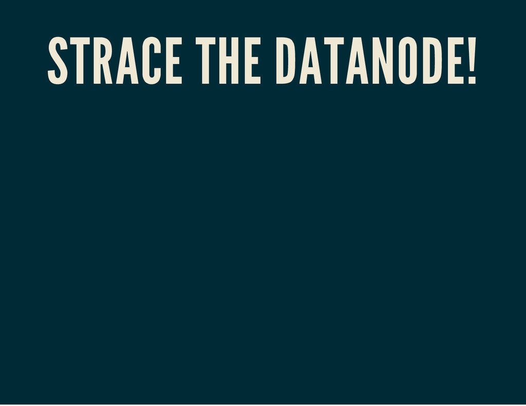 STRACE THE DATANODE!