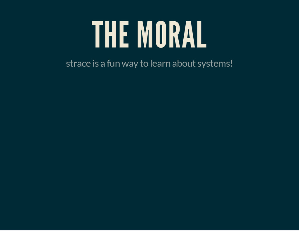THE MORAL strace is a fun way to learn about sy...