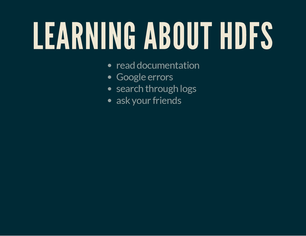 LEARNING ABOUT HDFS read documentation Google e...