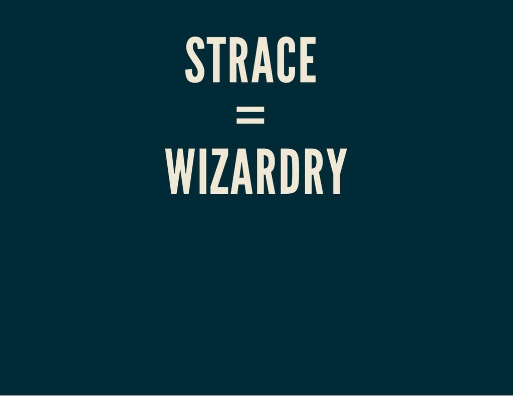 STRACE = WIZARDRY