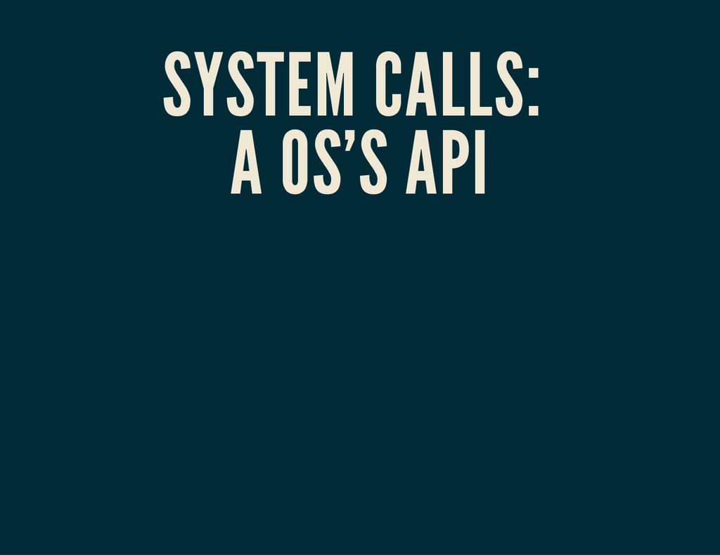 SYSTEM CALLS: A OS'S API