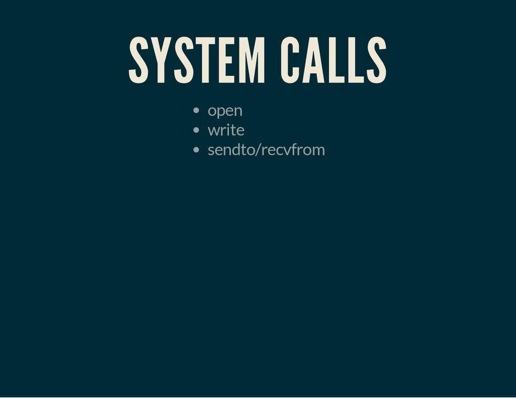 SYSTEM CALLS open write sendto/recvfrom